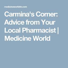 Carmina's Corner: Advice from Your Local Pharmacist | Medicine World