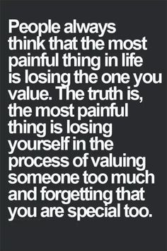 Don't loose yourself **Yes! Take it from someone who lost herself valuing someone else for far too long!