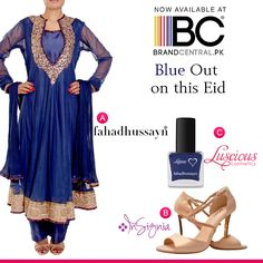 Blue Out on This Eid a) Shop Fahad Hussayn-->http://www.brandcentral.pk/fahad-hussayn-net-formal-wear b) Shop Insignia Shoes--->http://www.brandcentral.pk/insignia-beige-party-wear-sandals c) Shop Luscious Cosmetics visit--->http://www.brandcentral.pk/luscious-cosmetics