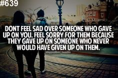 They gave up on someone who never would have given up on them.