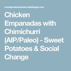 Chicken Empanadas with Chimichurri (AIP/Paleo) - Sweet Potatoes & Social Change