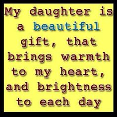 Cute, quotes, awesome, sayings, daughter I Love My Daughter, My Beautiful Daughter, Love My Kids, I Love Girls, Love You, My Love, Famous Quotes About Life, Claudia S, Daughter Quotes
