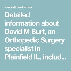 David M Burt - Orthopedic Surgery, Plainfield IL Plainfield Illinois, Home Doctor, Medical Specialties, Medicine Doctor, Hospitals, Surgery, Profile, David, Group