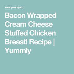 Bacon Wrapped Cream Cheese Stuffed Chicken Breast! Recipe | Yummly