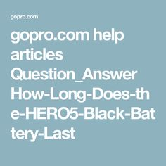 gopro.com help articles Question_Answer How-Long-Does-the-HERO5-Black-Battery-Last