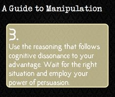 A Guide To Manipulation — Click here for more on Cognitive Dissonance.