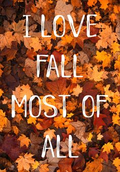 I love fall most of all - Fall Quotes - Fall Ideas - Fall Wallpapers - Phone Wallpapers