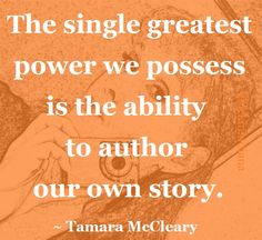 """The single greatest power we possess is the ability to author our own story."" ~ Tamara McCleary #quote"