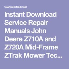 Instant Download Service Repair Manuals John Deere Z710A and Z720A Mid-Frame ZTrak Mower Technical Manual