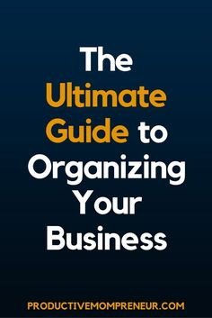 The Ultimate Guide to Organizing Your Business - Productive Mompreneur