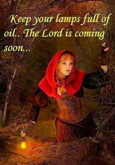 Keep your lamps full of oil.. the Lord is coming soon...