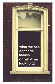 What we see depends mainly on what we look for... #quote #perspective