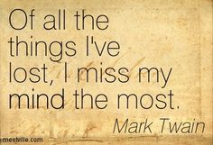 Of all the things I've lost...  ~Mark Twain quote