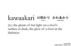 pronunciation | ka-wa-a-ka-rE submitted by | chrysalismm submit words | hereJapanese script |川明かり kanji, かわあかり hiragana