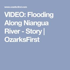 VIDEO: Flooding Along Niangua River - Story | OzarksFirst