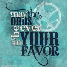 may the odds ever be in your favor. Almost done with my re-read of this series.  I cannot wait!!!