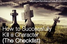 How to Successfully Kill a Character: The Checklist - Helping Writers Become Authors