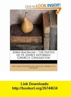 John Bachman the pastor of St. Johns Lutheran Church, Charleston (9781178687460) John James Audubon, John Bachman Haskell, C L Bachman , ISBN-10: 1178687465  , ISBN-13: 978-1178687460 ,  , tutorials , pdf , ebook , torrent , downloads , rapidshare , filesonic , hotfile , megaupload , fileserve