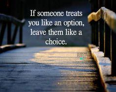 If someone treats you like an option, leave them like a choice. Lessons Learned In Life — with Nomalanga Bengu, Shanti Shahi, Linju Raju and 48 others.
