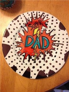 Fathers Day Super Dad Plate.. this would be an easy fix using the dollar store plates, sharpies and then bake in the oven to make last forever!!