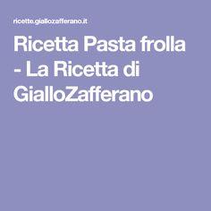 Ricetta Pasta frolla - La Ricetta di GialloZafferano