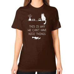 This Is Why We Can't Have Nice Things Unisex T-Shirt (on woman)