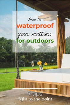 How to Waterproof a Mattress for Outdoors.  Check out our 7 tips!  #backyard #outdoor #backyardGarden #mattress #waterproofing