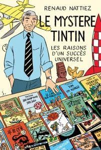 Le Mystère Tintin Les raisons d'un succès universel Renaud Nattiez