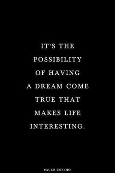 It's the possibility of having a dream to come true that makes life interesting #lawofattraction #goforit #dreams #paulocoelho http://badassbutton.com/kotitansecret