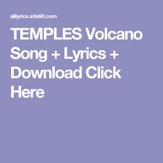 TEMPLES Volcano Song + Lyrics + Download  Click Here