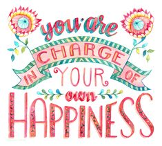 """""""You Are in Charge of Your Own Happiness"""" by Becca Cahan must see website http://beccacahan.com - lots of awesome stuff!"""