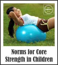 Your Therapy Source: Norms for Core Strength in Children. Pinned by SOS Inc. Resources. Follow all our boards at pinterest.com/sostherapy/ for therapy resources.