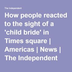 How people reacted to the sight of a 'child bride' in Times square | Americas | News | The Independent