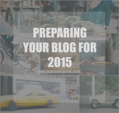 Preparing Your Blog for 2015 - Poised In Print™ Creating a path to blog success begins with these three steps.