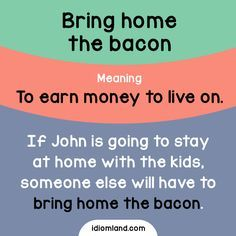 Idiom of the day: Bring home the bacon. Meaning: To earn money to live on. #idiom #idioms #english #learnenglish #bacon