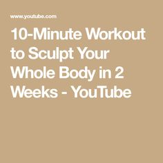 10-Minute Workout to Sculpt Your Whole Body in 2 Weeks - YouTube