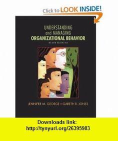Understanding and Managing Organizational Behavior (6th Edition) (9780136124436) Jennifer M. George, Gareth R. Jones , ISBN-10: 0136124437  , ISBN-13: 978-0136124436 ,  , tutorials , pdf , ebook , torrent , downloads , rapidshare , filesonic , hotfile , megaupload , fileserve