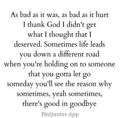 soooo true. i thank God everyday for not giving me what i thought i deserved...because he's given me far better things.