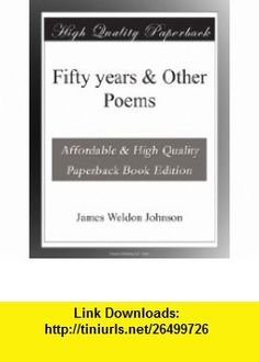Fifty Years  Other Poems James Weldon Johnson ,   ,  , ASIN: B000NP6AZ6 , tutorials , pdf , ebook , torrent , downloads , rapidshare , filesonic , hotfile , megaupload , fileserve