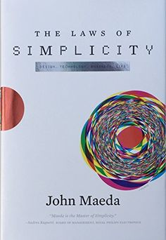 The Laws of Simplicity (Simplicity: Design, Technology, Business, Life) by John Maeda - The MIT Press Reading Lists, Book Lists, Professor, Printing And Binding, Best Web Design, Stories For Kids, Book Design, Life Design, Book Worms