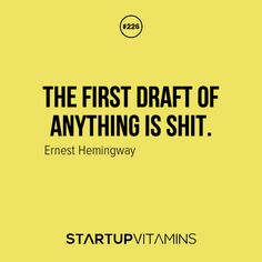 Ernest Hemmingway Quote: The first draft of anything is shit...