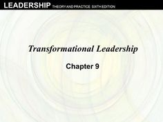LEADERSHIP THEORY AND PRACTICE SIXTH EDITION Transformational Leadership Chapter 9.