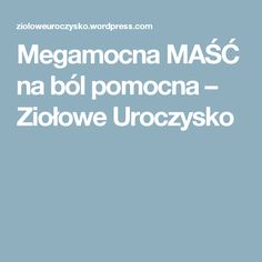 Megamocna MAŚĆ na ból pomocna – Ziołowe Uroczysko Hair Makeup, Health, Fitness, Therapy, Salud, Health Care, Hair Styles, Healthy, Keep Fit