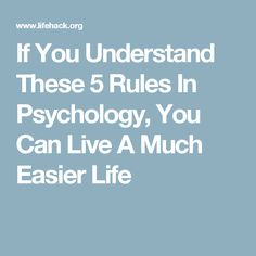 If You Understand These 5 Rules In Psychology, You Can Live A Much Easier Life