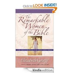 The Remarkable Women of the Bible by Elizabeth George