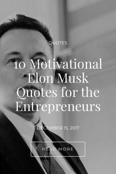 10 Motivational Elon Musk Quotes for the Entrepreneurs - Shivali Singla Elon Musk Quotes, Business Magnate, American Entrepreneurs, Entrepreneur Quotes, Read More, Motivational Quotes, Self, Motivational Life Quotes, Motivation Quotes