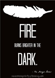 Ugh i remember this quote from Mockingjay perfectly<3 (Closing my eyes doesn't help, fire burns brighter in the dark)