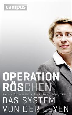 Peter Dausend und Elisabeth Niejahr: Operation Röschen. Das System von der Leyen.