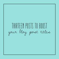 Thirteen Posts To Boost Your Blog Post Titles. #blog #blogger #blogging #post #posting #social #media #tips