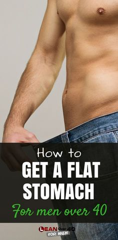 How to Get a Flat Stomach for Men Over 40 - Lean Over 40 For Men
